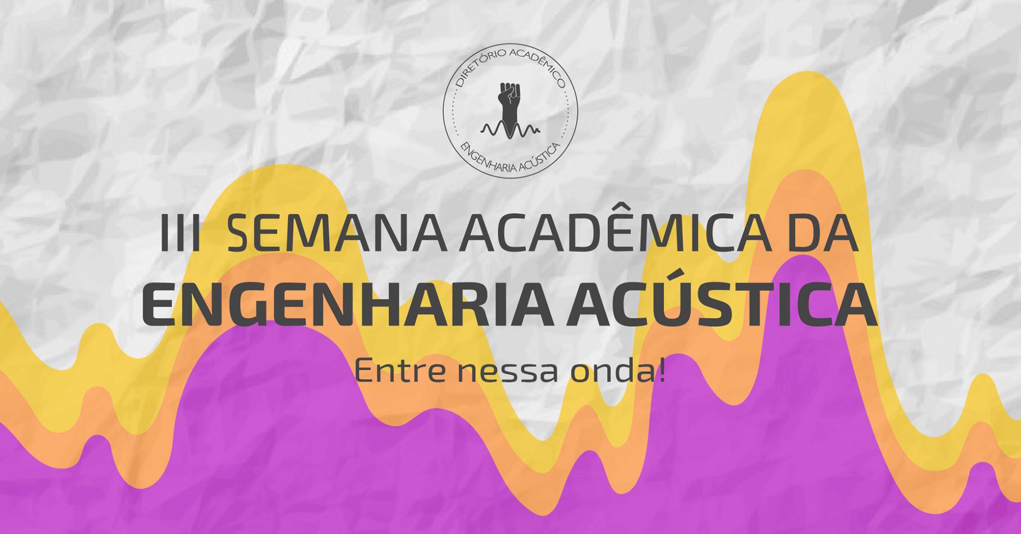 III Semana Acadêmica Da Engenharia Acústica